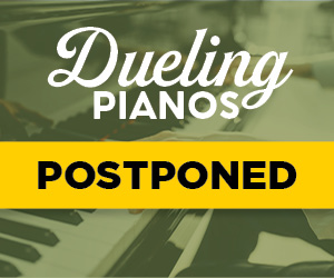 Dueling Pianos Postponed