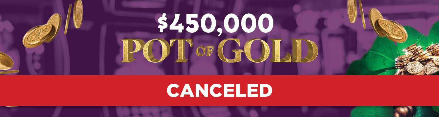 $450,000 Pot of Gold Canceled