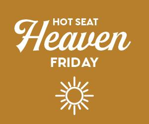 Hot Seat Heaven Friday