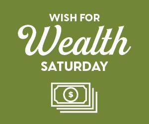 Wish For Wealth Saturday