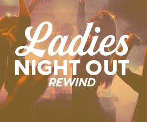 Ladies Night Out Rewind